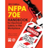 NFPA 70E: Handbook for Electrical Safety in the Workplace, 2012 Edition